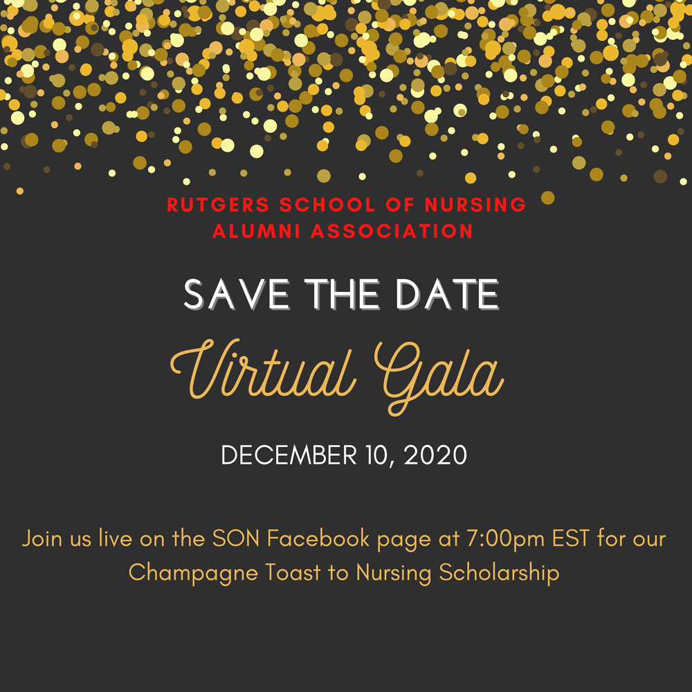 Rutgers School of Nursing Alumni Association Virtual Gala - December 10, 2020 - Join us live on the School of Nursing Facebook page at 7:00pm EST for our Champagne Toast to Nursing Scholarship.